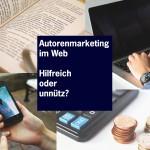 Autorenmarketing im Web – Hilfreich oder unnütz?