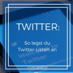 Twitter-Listen: Wie lege ich sie an und wie nutze ich sie?