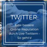 Eine bessere Online-Reputation durch Live-Twittern – so geht's!