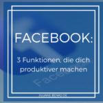 Facebook: 3 Funktionen, die dich produktiver machen