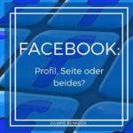 Facebook-Profil, Facebook-Seite oder beides?