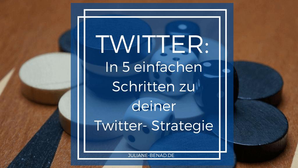 In 5 einfachen Schritten zu deiner Twitter-Strategie