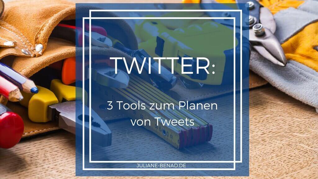 3 Tools für Twitter zum Planen deiner Tweets
