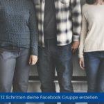 In 12 Schritten deine eigene Facebook Gruppe erstellen